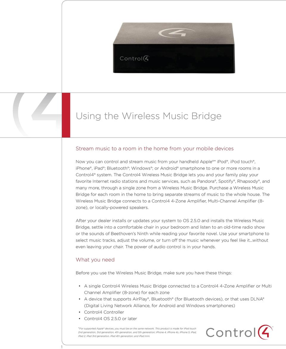 The Control4 Wireless Music Bridge lets you and your family play your favorite Internet radio stations and music services, such as Pandora, Spotify, Rhapsody, and many more, through a single zone