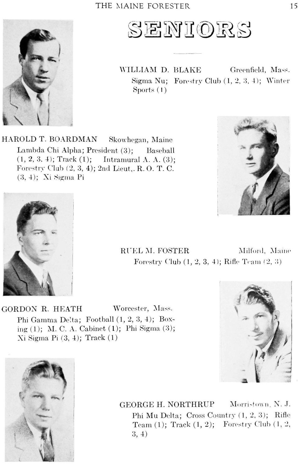 FOSTER Milford, Maine Forestry Club (1, 2, 3, 4); Rifle Team (2, 3) GORDON R. HEATH Worcester, Mass. Phi Gamma Delta; Football (1, 2, 3, 4); Boxing (1); M. C. A.