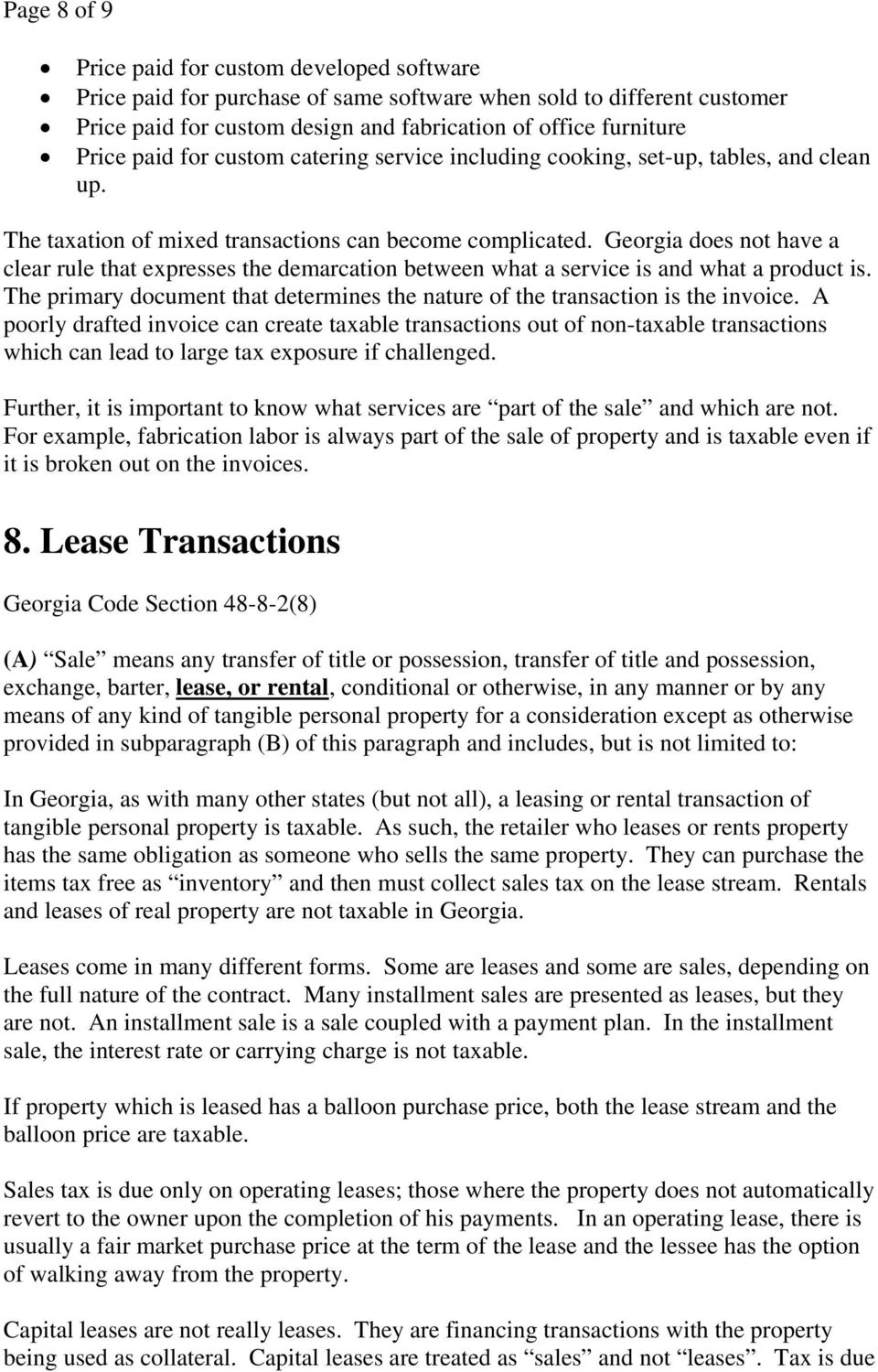 Georgia does not have a clear rule that expresses the demarcation between what a service is and what a product is. The primary document that determines the nature of the transaction is the invoice.
