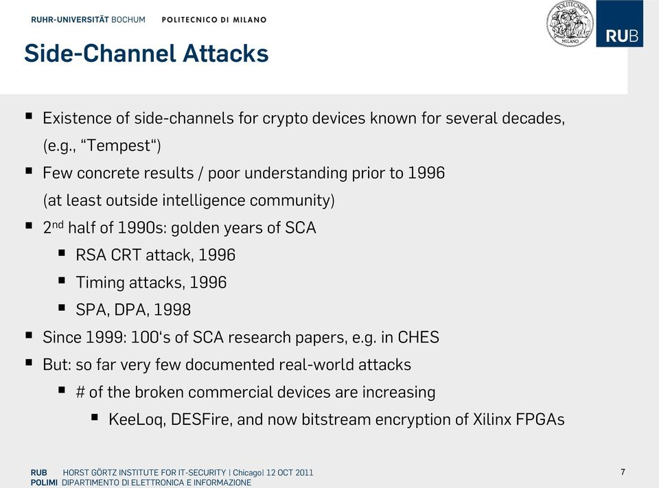 golden years of SCA RSA CRT attack, 1996 Timing attacks, 1996 SPA, DPA, 1998 Since 1999: 100 s of SCA research papers, e.g. in CHES