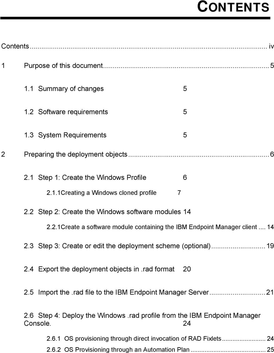 .. 14 2.3 Step 3: Create or edit the deployment scheme (optional)...19 2.4 Export the deployment objects in.rad format 20 2.5 Import the.rad file to the IBM Endpoint Manager Server...21 2.