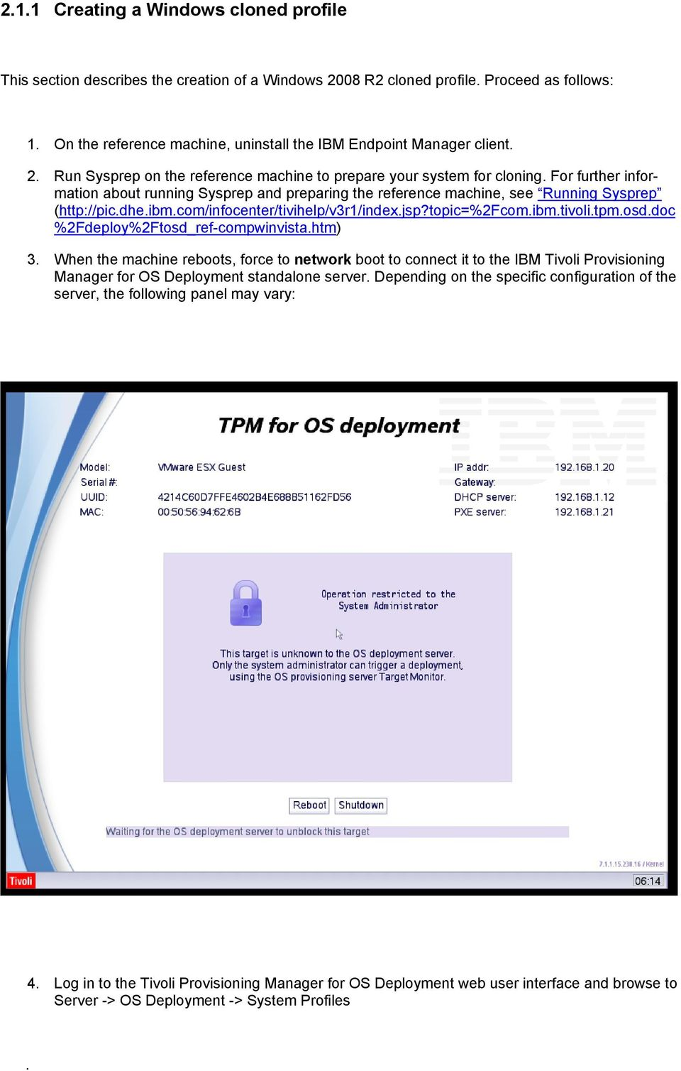 For further information about running Sysprep and preparing the reference machine, see Running Sysprep (http://pic.dhe.ibm.com/infocenter/tivihelp/v3r1/index.jsp?topic=%2fcom.ibm.tivoli.tpm.osd.
