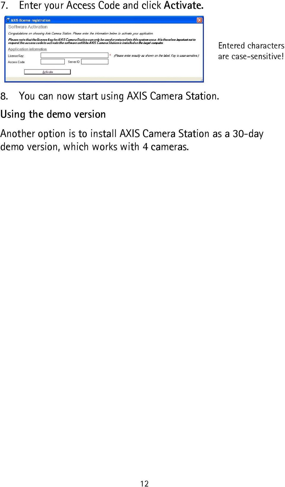 You can now start using AXIS Camera Station.