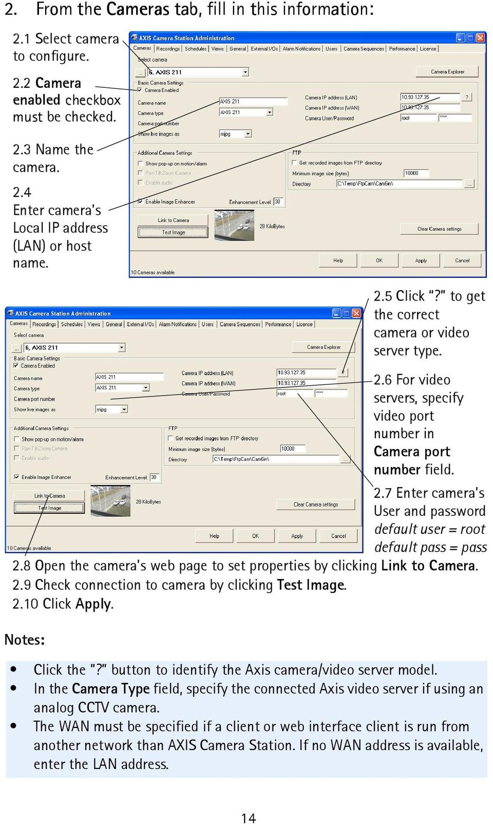 8 Open the camera s web page to set properties by clicking Link to Camera. 2.9 Check connection to camera by clicking Test Image. 2.10 Click Apply. Click the?