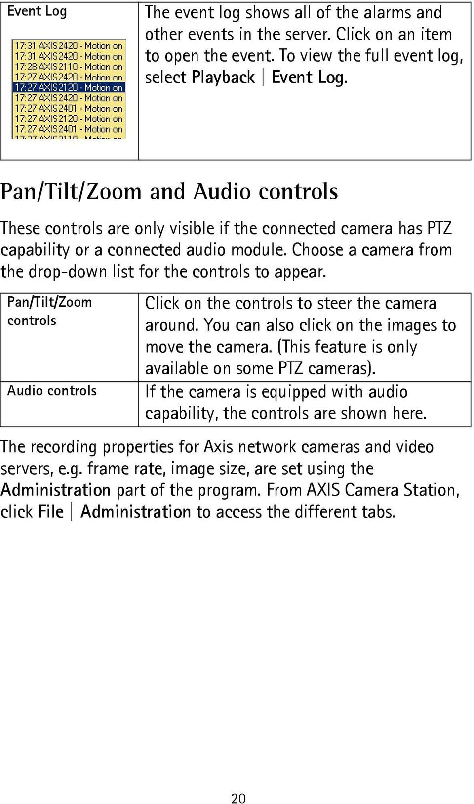 Choose a camera from the drop-down list for the controls to appear. Pan/Tilt/Zoom controls Audio controls Click on the controls to steer the camera around.