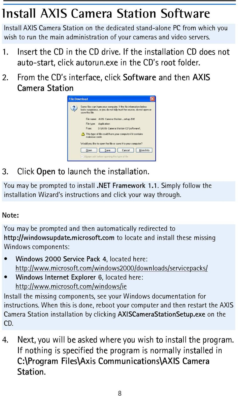 Click Open to launch the installation. You may be prompted to install.net Framework 1.1. Simply follow the installation Wizard s instructions and click your way through.