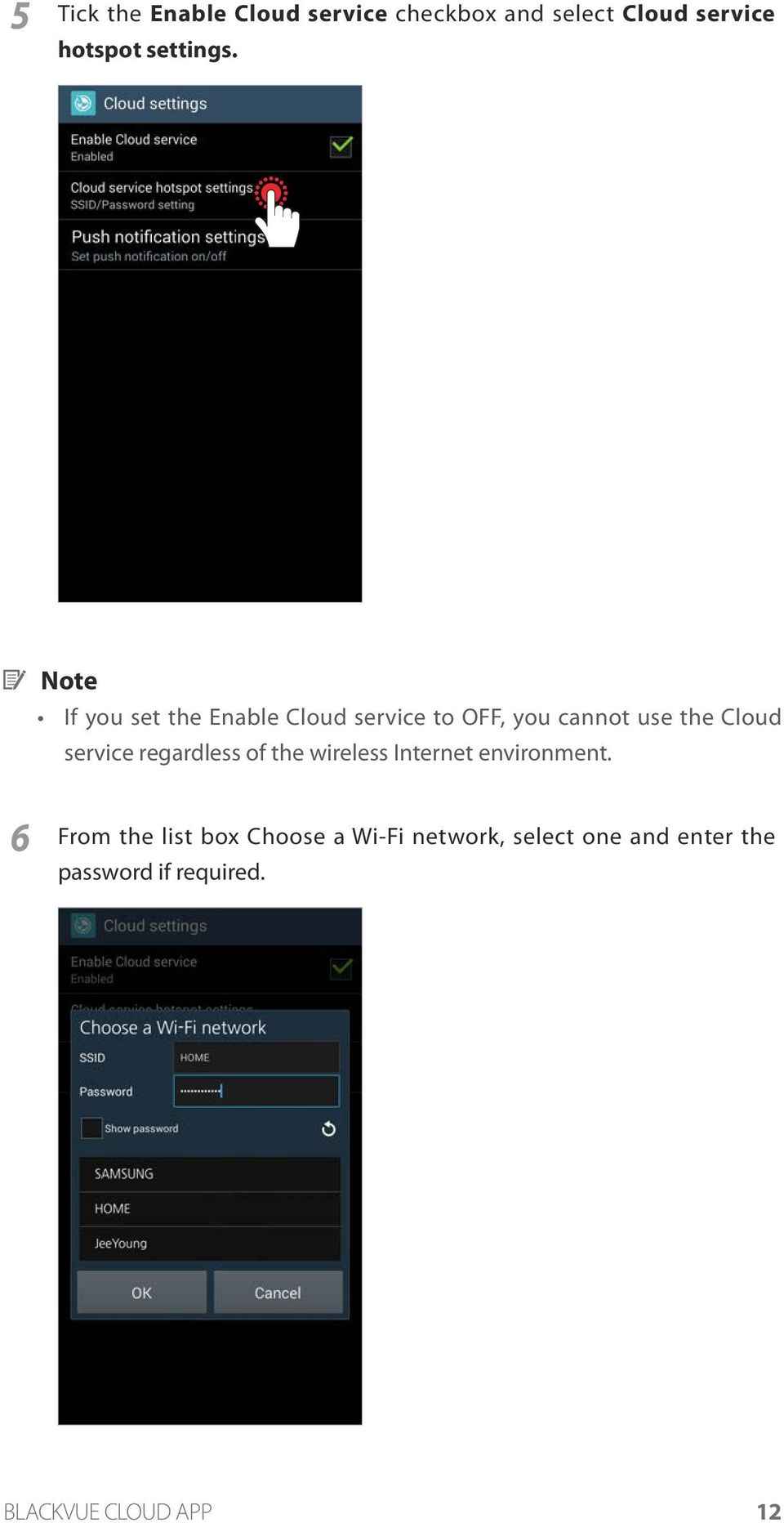 Note If you set the Enable Cloud service to OFF, you cannot use the Cloud