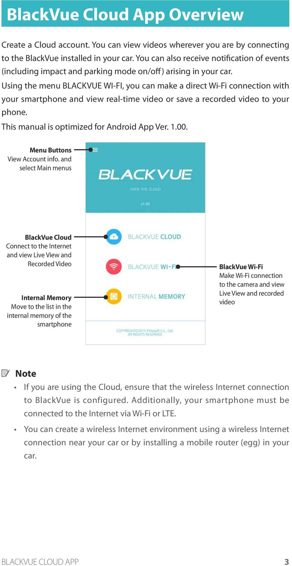 Using the menu BLACKVUE WI-FI, you can make a direct Wi-Fi connection with your smartphone and view real-time video or save a recorded video to your phone.