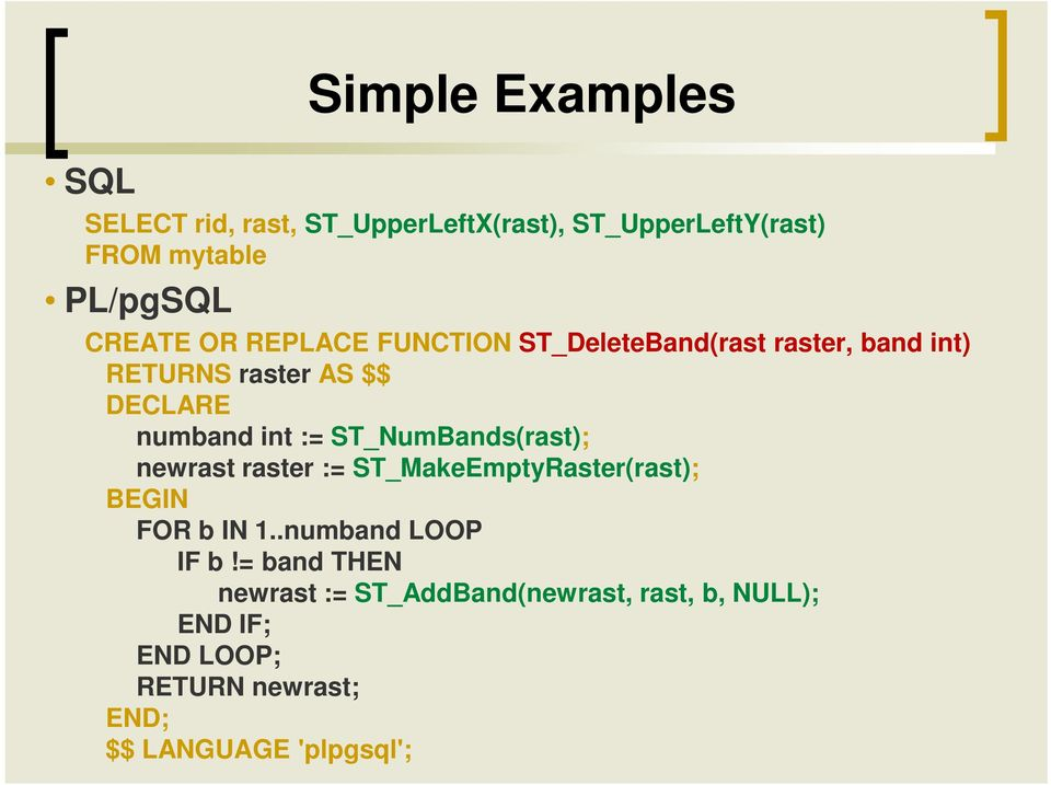 := ST_NumBands(rast); newrast raster := ST_MakeEmptyRaster(rast); BEGIN FOR b IN 1..numband LOOP IF b!