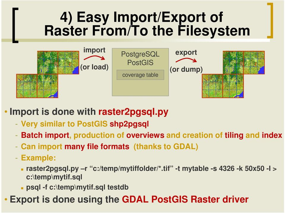 py - Very similar to PostGIS shp2pgsql - Batch import, production of overviews and creation of tiling and index - Can import