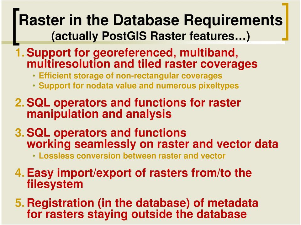 nodata value and numerous pixeltypes 2. SQL operators and functions for raster manipulation and analysis 3.