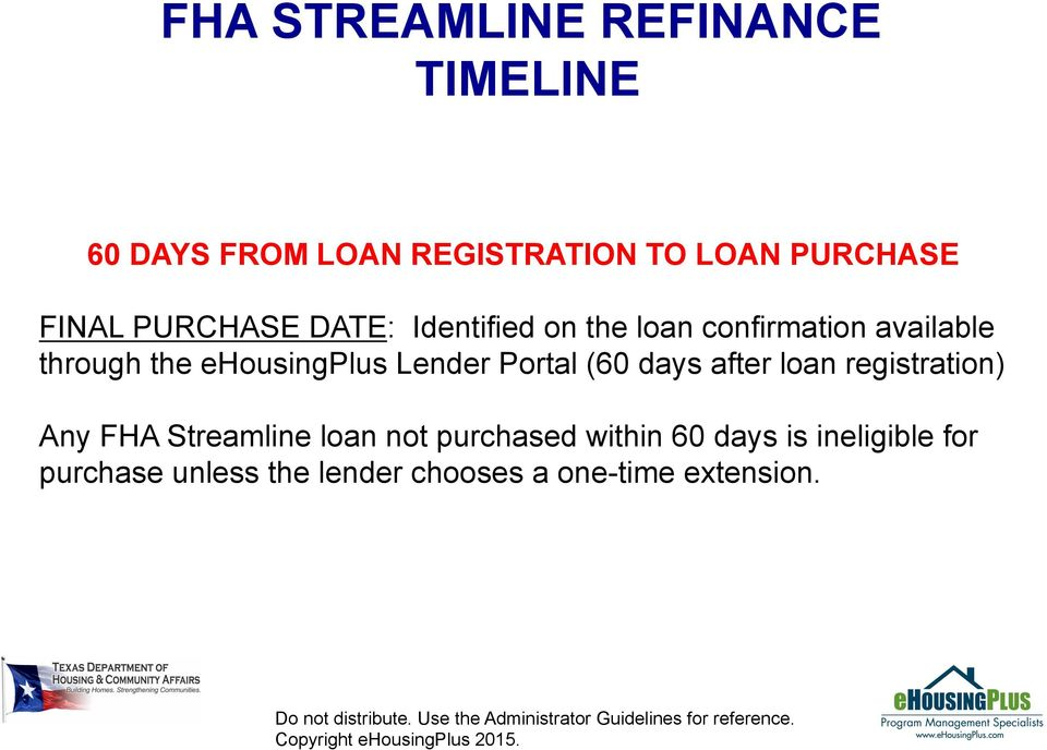 Portal (60 days after loan registration) Any FHA Streamline loan not purchased