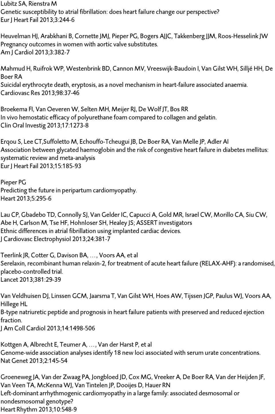 Am J Cardiol 2013;3:382-7 Mahmud H, Ruifrok WP, Westenbrink BD, Cannon MV, Vreeswijk-Baudoin I, Van Gilst WH, Silljé HH, De Boer RA Suicidal erythrocyte death, eryptosis, as a novel mechanism in