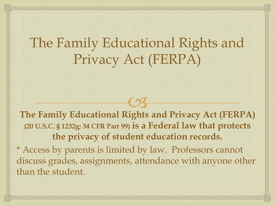 1232g; 34 CFR Part 99) is a Federal law that protects the privacy of student education