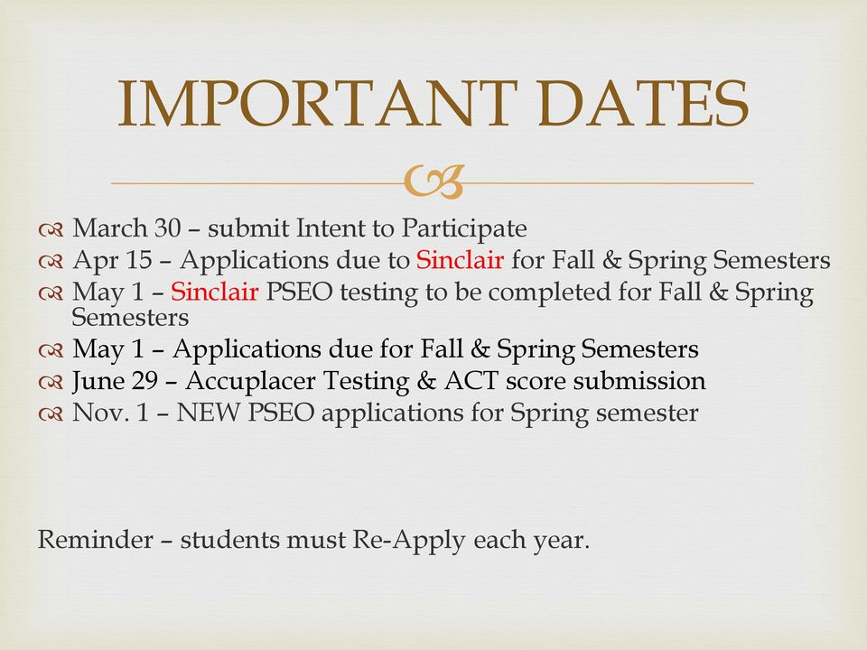 May 1 Applications due for Fall & Spring Semesters June 29 Accuplacer Testing & ACT score
