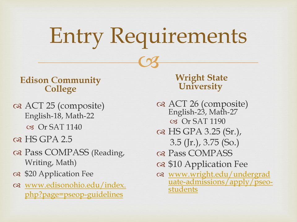 page=pseop-guidelines Wright State University ACT 26 (composite) English-23, Math-27 Or SAT 1190 HS GPA 3.