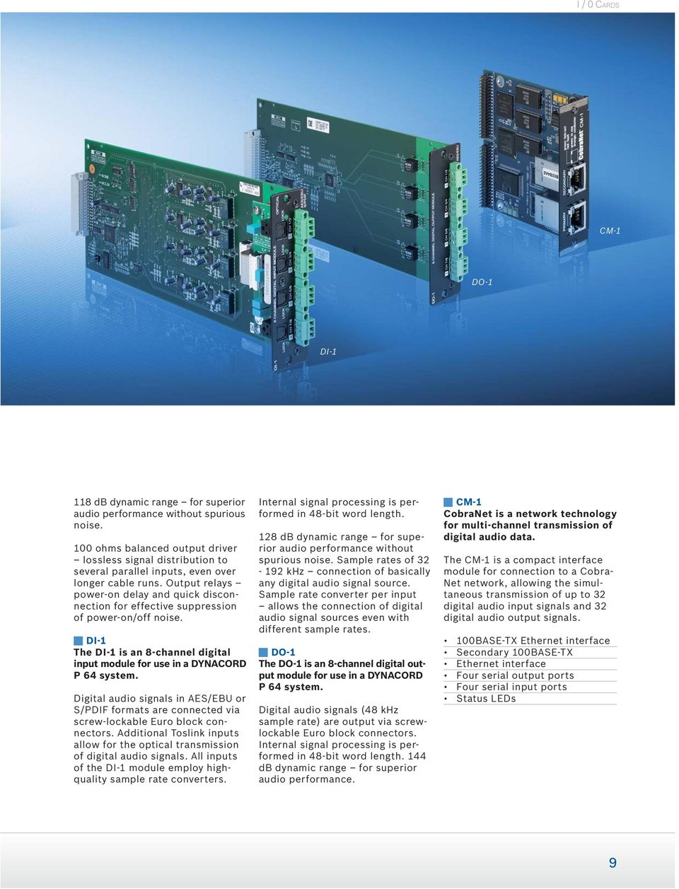 Output relays poweron delay and quick disconnection for effective suppression of poweron/off noise. DI1 The DI1 is an 8channel digital input module for use in a DYNACORD P 64 system.