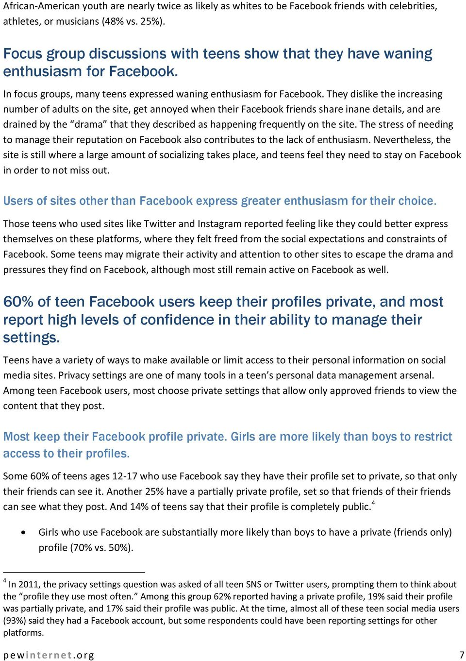 They dislike the increasing number of adults on the site, get annoyed when their Facebook friends share inane details, and are drained by the drama that they described as happening frequently on the