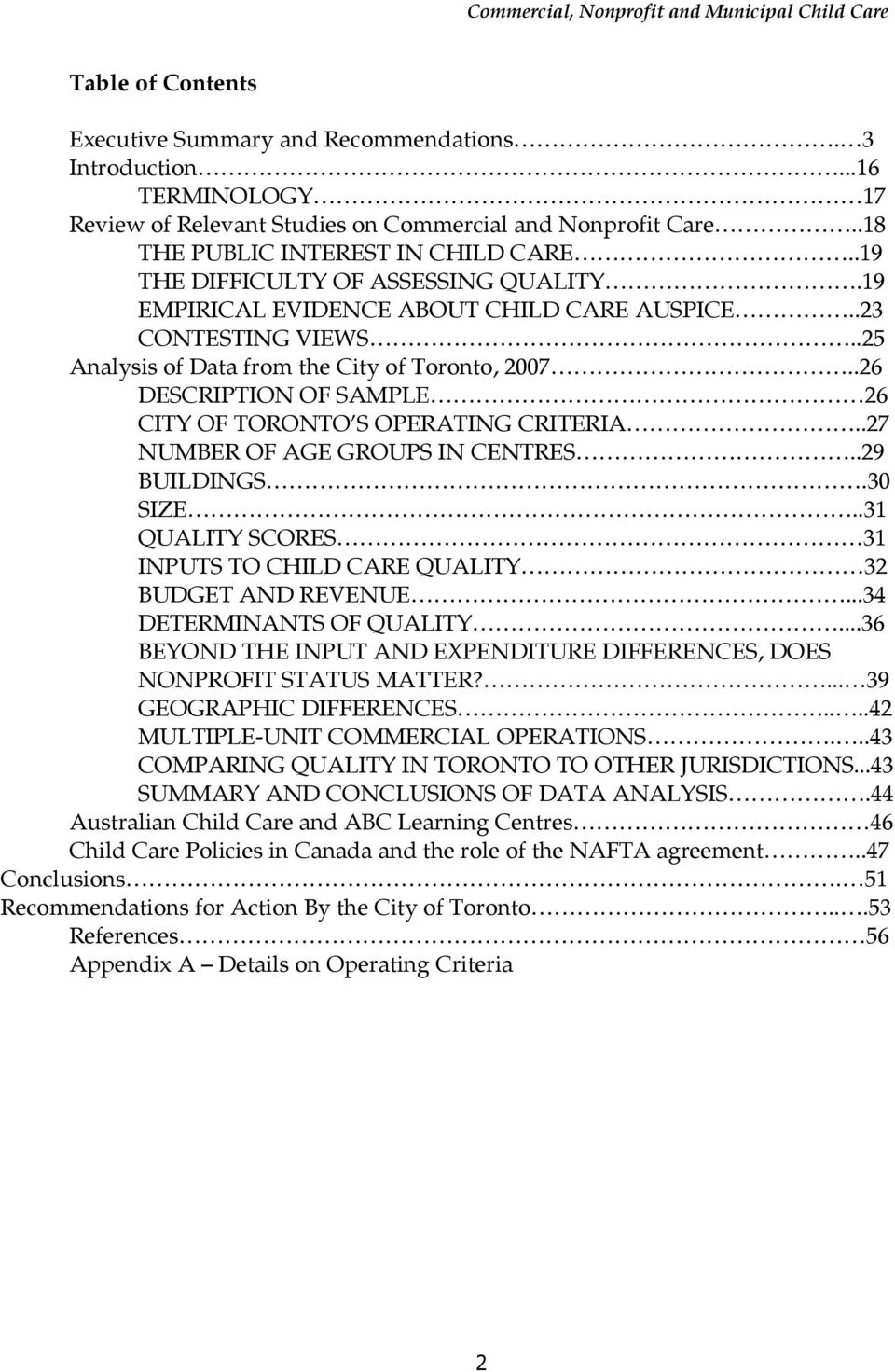.26 DESCRIPTION OF SAMPLE 26 CITY OF TORONTO S OPERATING CRITERIA..27 NUMBER OF AGE GROUPS IN CENTRES..29 BUILDINGS.30 SIZE..31 QUALITY SCORES 31 INPUTS TO CHILD CARE QUALITY 32 BUDGET AND REVENUE.