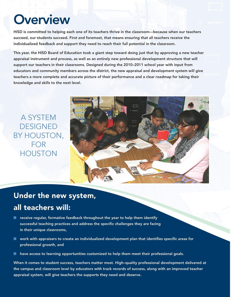 This year, the HISD Board of Education took a giant step toward doing just that by approving a new teacher appraisal instrument and process, as well as an entirely new professional development