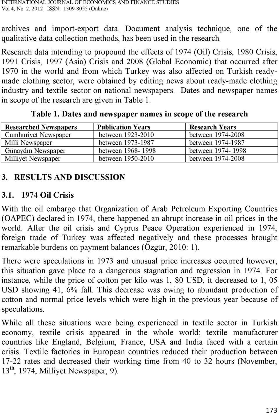 Turkey was also affected on Turkish readymade clothing sector, were obtained by editing news about ready-made clothing industry and textile sector on national newspapers.