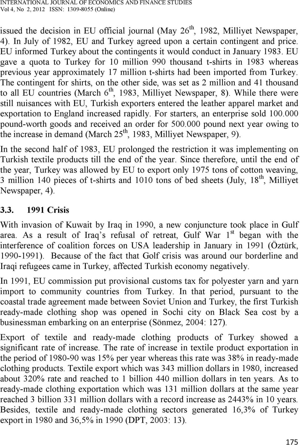 EU gave a quota to Turkey for 10 million 990 thousand t-shirts in 1983 whereas previous year approximately 17 million t-shirts had been imported from Turkey.