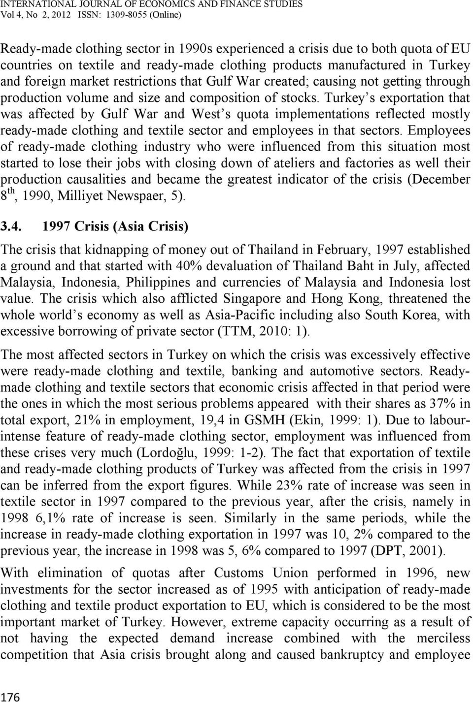 Turkey s exportation that was affected by Gulf War and West s quota implementations reflected mostly ready-made clothing and textile sector and employees in that sectors.