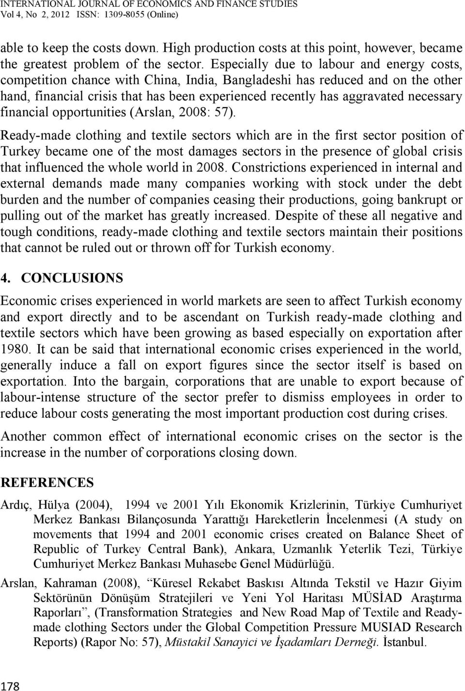 necessary financial opportunities (Arslan, 2008: 57).