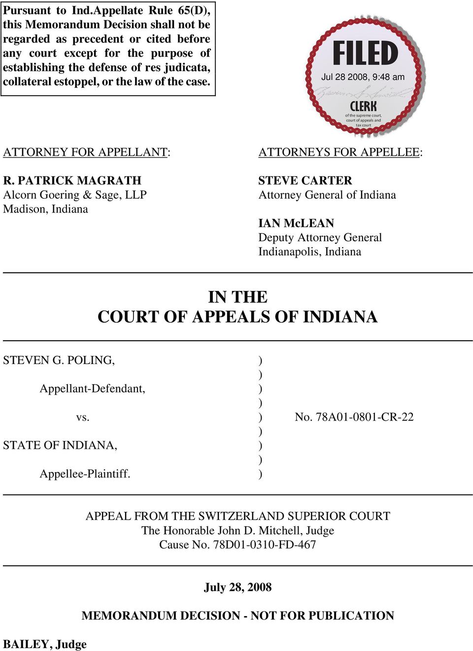 estoppel, or the law of the case. ATTORNEY FOR APPELLANT: ATTORNEYS FOR APPELLEE: R.