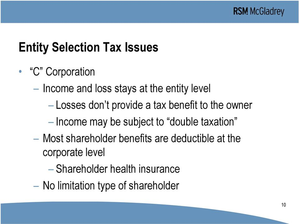 subject to double taxation Most shareholder benefits are deductible at the