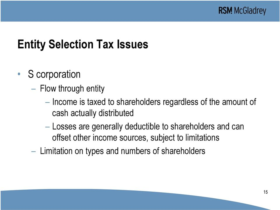 Losses are generally deductible to shareholders and can offset other income