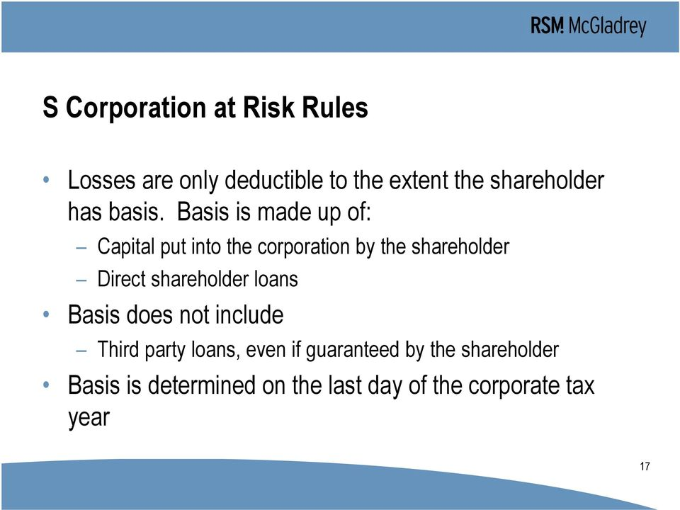 Basis is made up of: Capital put into the corporation by the shareholder Direct