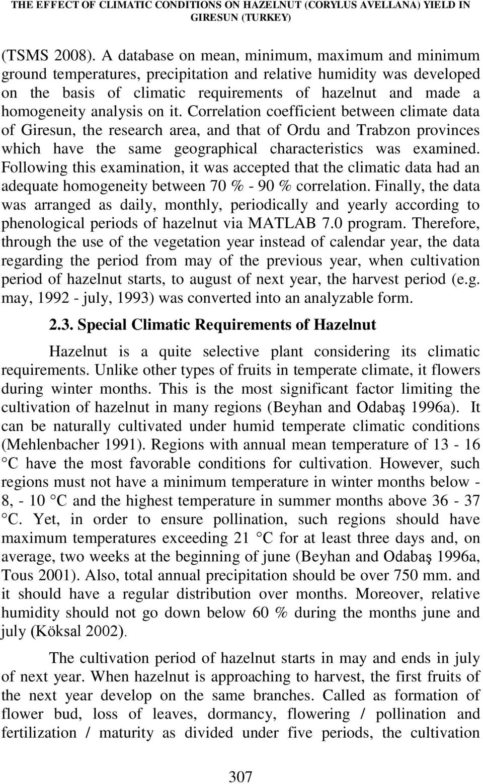analysis on it. Correlation coefficient between climate data of Giresun, the research area, and that of Ordu and Trabzon provinces which have the same geographical characteristics was examined.