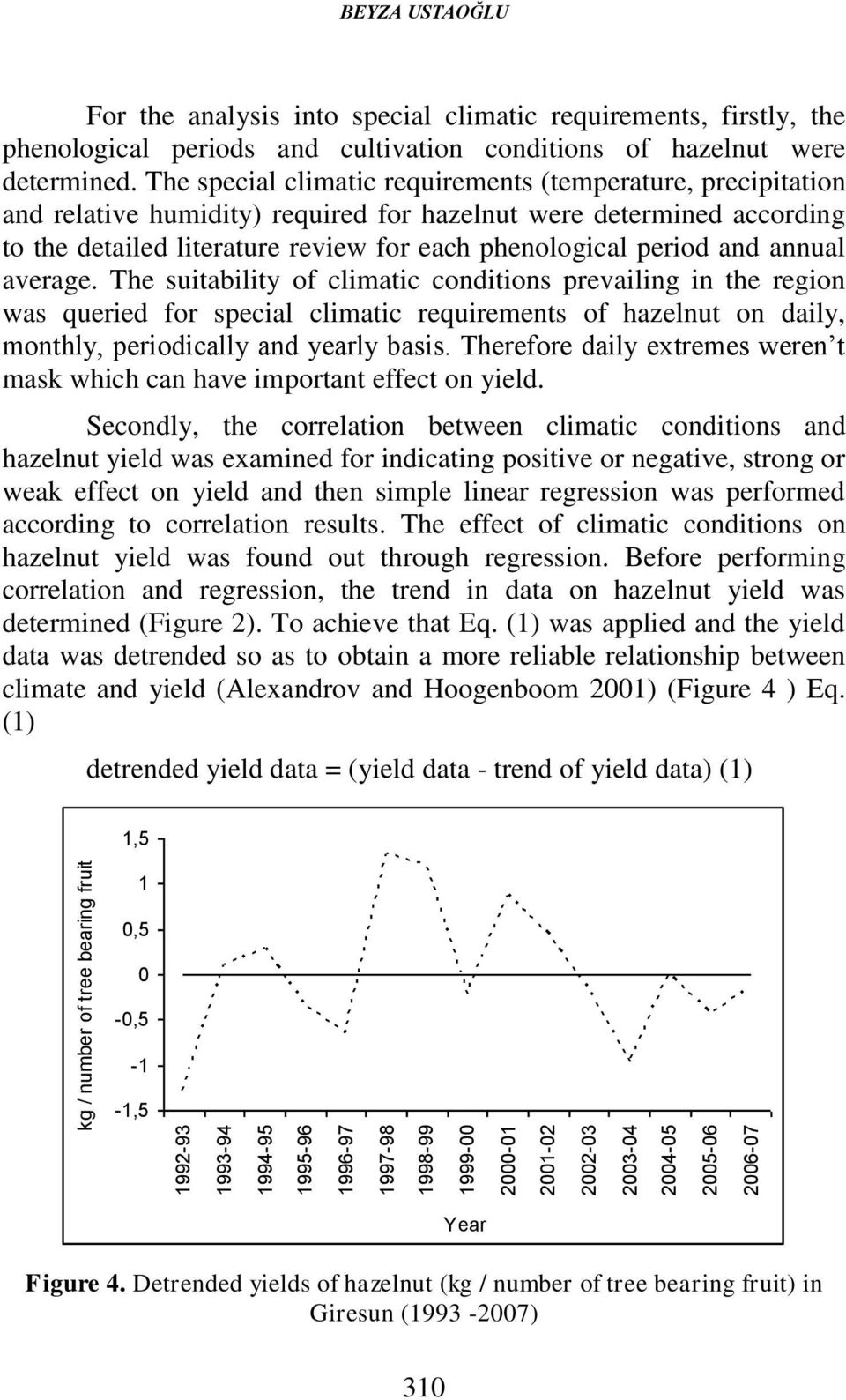 The special climatic requirements (temperature, precipitation and relative humidity) required for hazelnut were determined according to the detailed literature review for each phenological period and