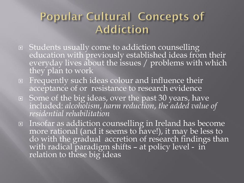 included: alcoholism, harm reduction, the added value of residential rehabilitation Insofar as addiction counselling in Ireland has become more rational (and it