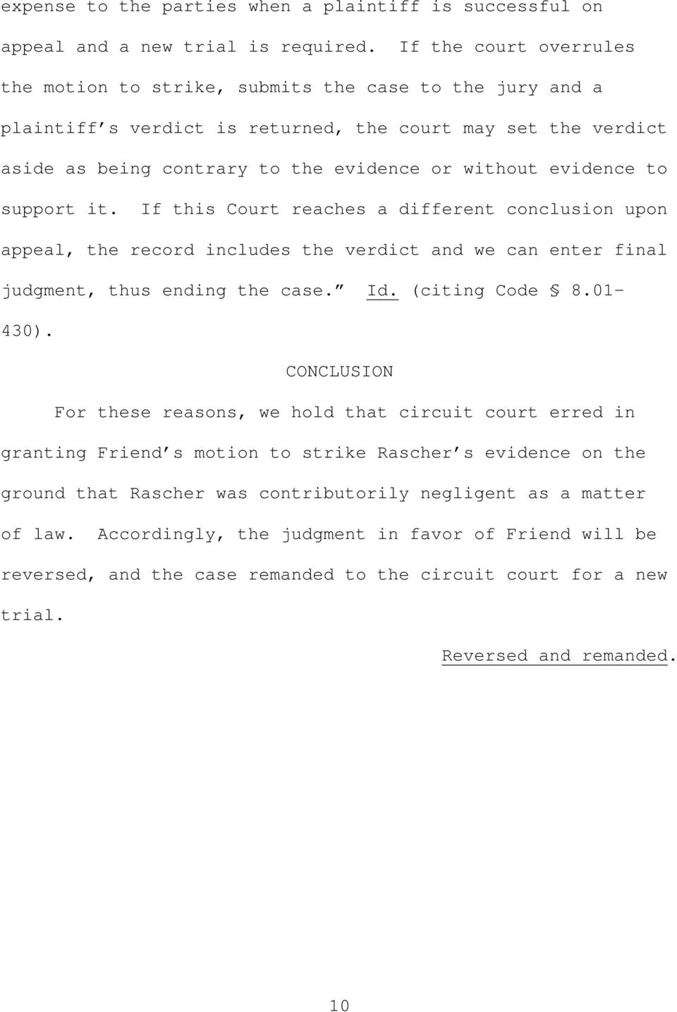 evidence to support it. If this Court reaches a different conclusion upon appeal, the record includes the verdict and we can enter final judgment, thus ending the case. Id. (citing Code 8.01-430).