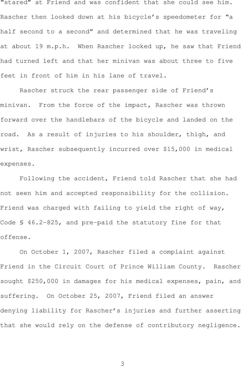 As a result of injuries to his shoulder, thigh, and wrist, Rascher subsequently incurred over $15,000 in medical expenses.