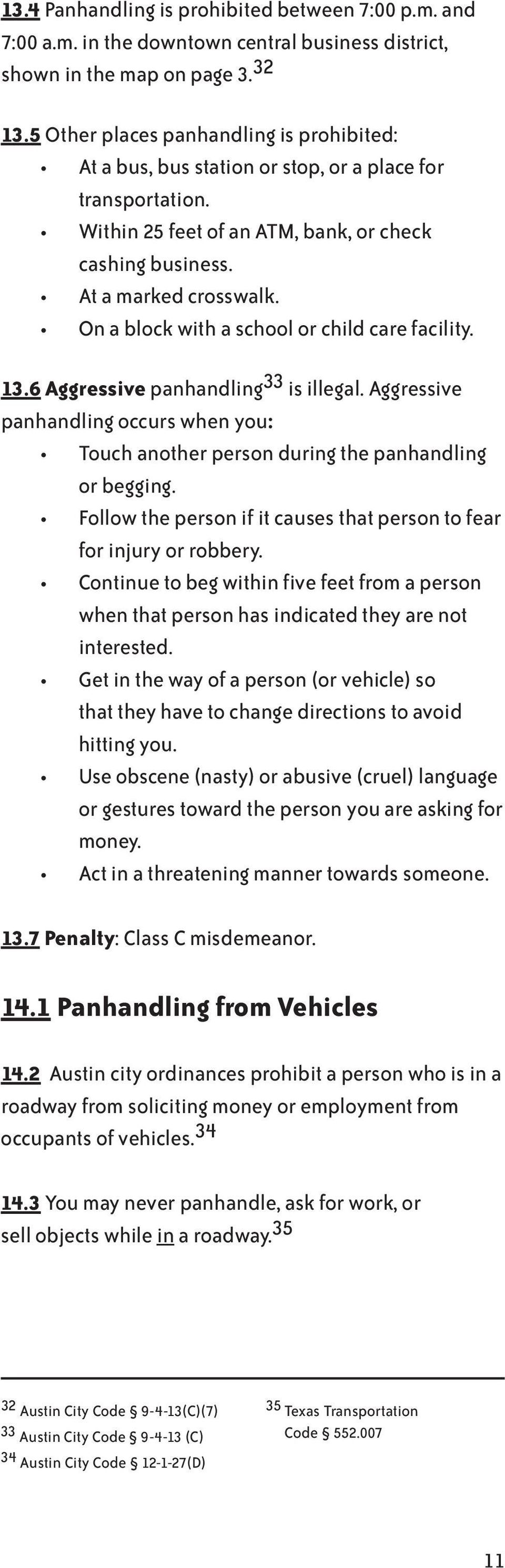 On a block with a school or child care facility. 13.6 Aggressive panhandling 33 is illegal. Aggressive panhandling occurs when you: Touch another person during the panhandling or begging.