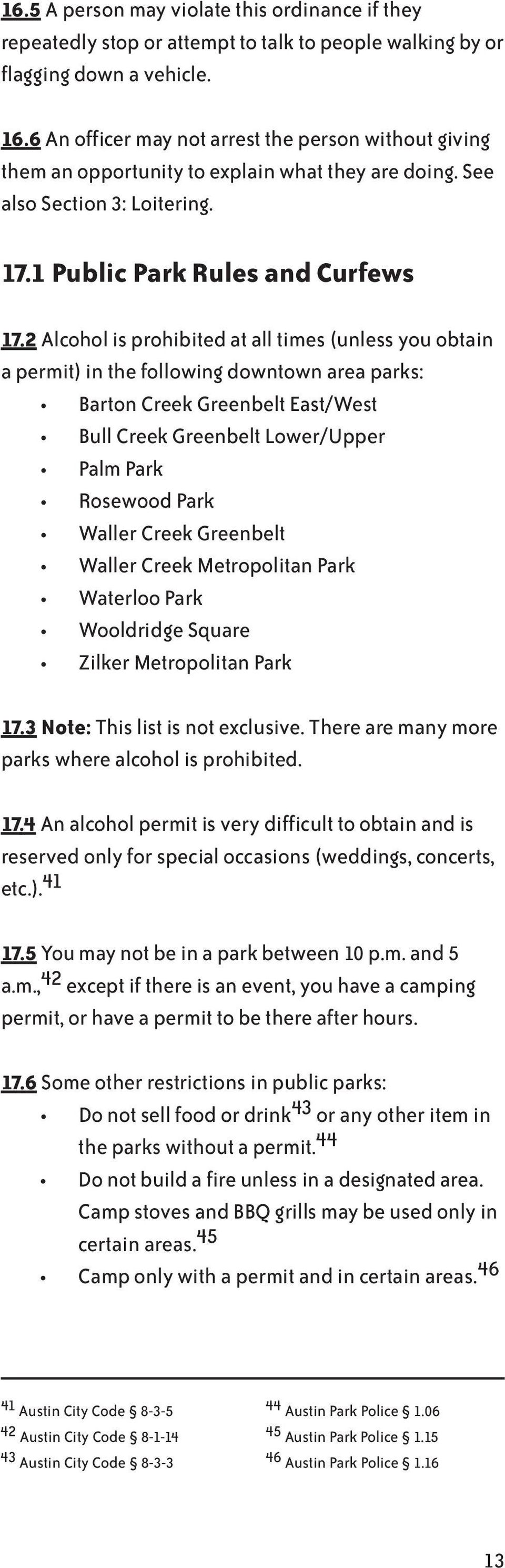 2 Alcohol is prohibited at all times (unless you obtain a permit) in the following downtown area parks: Barton Creek Greenbelt East/West Bull Creek Greenbelt Lower/Upper Palm Park Rosewood Park