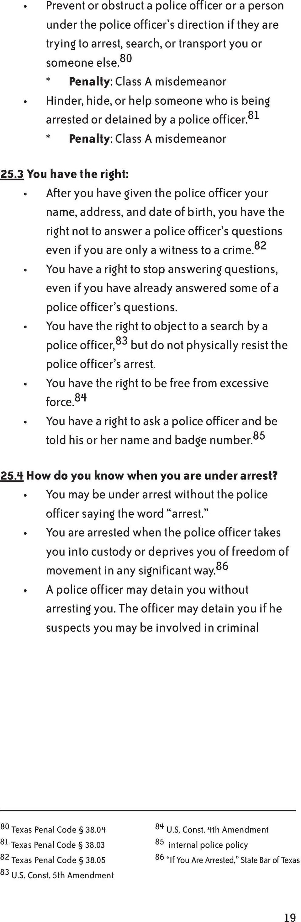 3 You have the right: After you have given the police officer your name, address, and date of birth, you have the right not to answer a police officer s questions even if you are only a witness to a