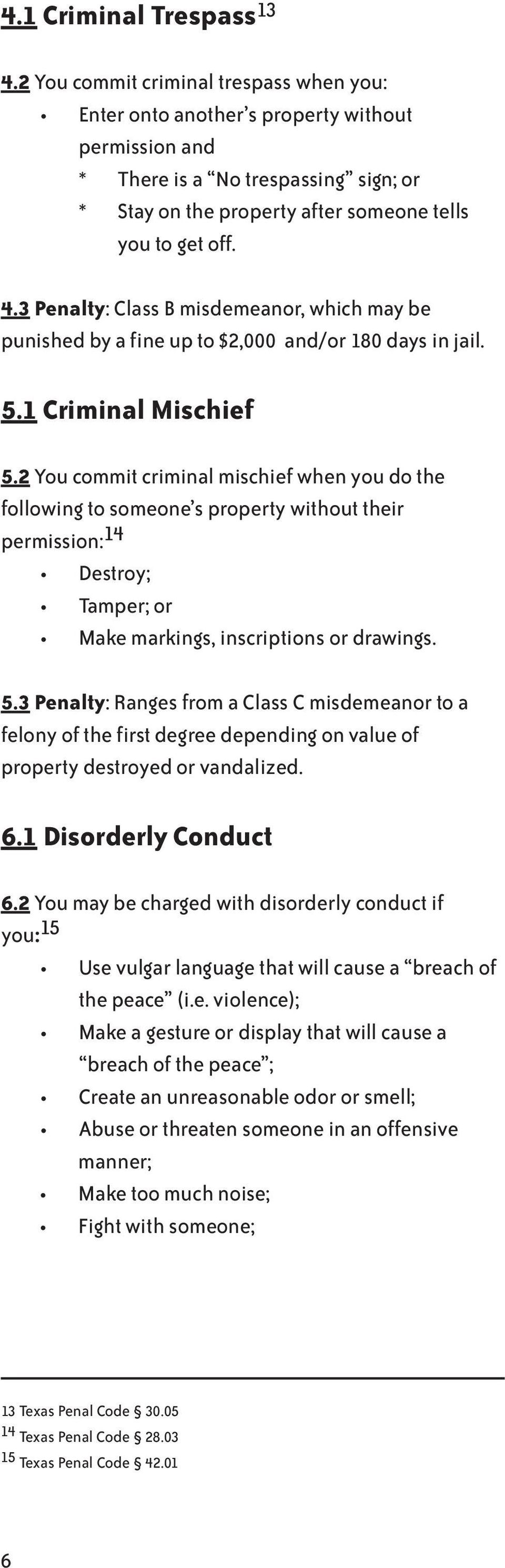3 Penalty: Class B misdemeanor, which may be punished by a fine up to $2,000 and/or 180 days in jail. 5.1 Criminal Mischief 5.