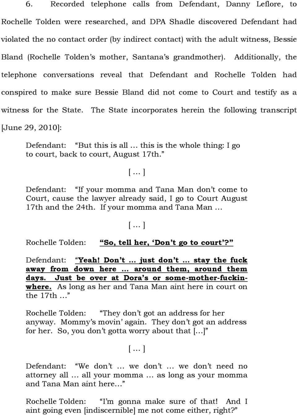 Additionally, the telephone conversations reveal that Defendant and Rochelle Tolden had conspired to make sure Bessie Bland did not come to Court and testify as a witness for the State.
