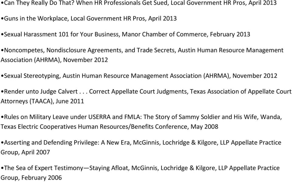 February 2013 Noncompetes, Nondisclosure Agreements, and Trade Secrets, Austin Human Resource Management Association (AHRMA), November 2012 Sexual Stereotyping, Austin Human Resource Management