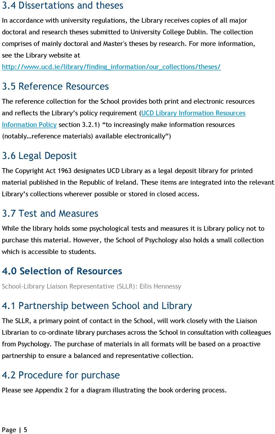 5 Reference Resources The reference collection for the School provides both print and electronic resources and reflects the Library s policy requirement (UCD Library Information Resources Information