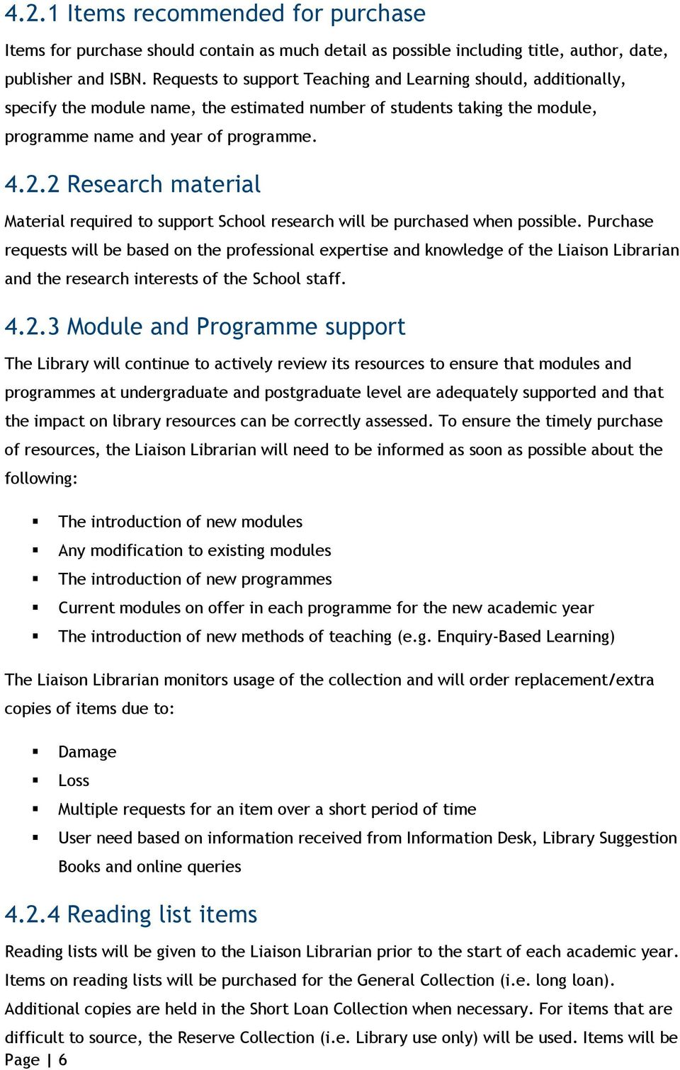 2 Research material Material required to support School research will be purchased when possible.