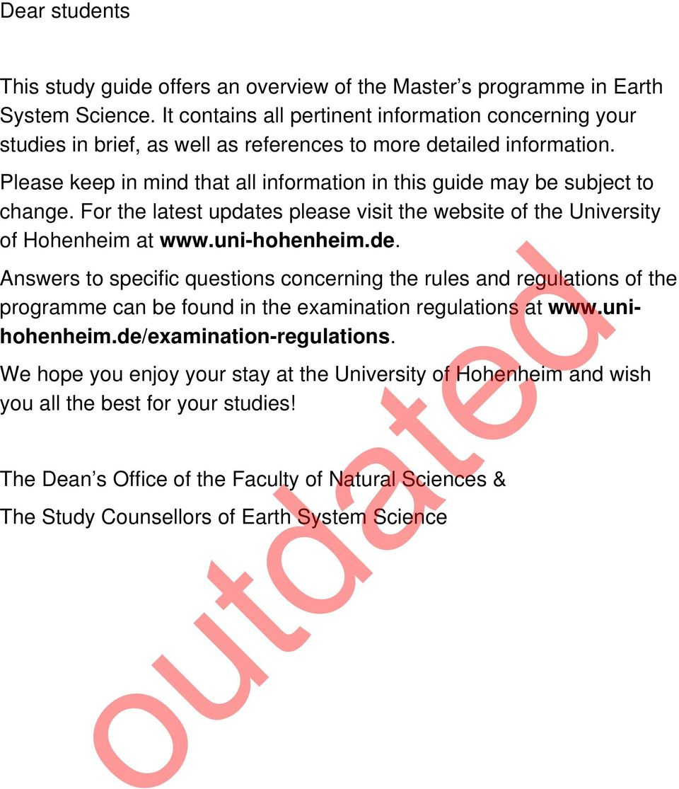 Please keep in mind that all information in this guide may be subject to change. For the latest updates please visit the website of the University of Hohenheim at www.uni-hohenheim.de. Answers to specific questions concerning the rules and regulations of the programme can be found in the examination regulations at www.