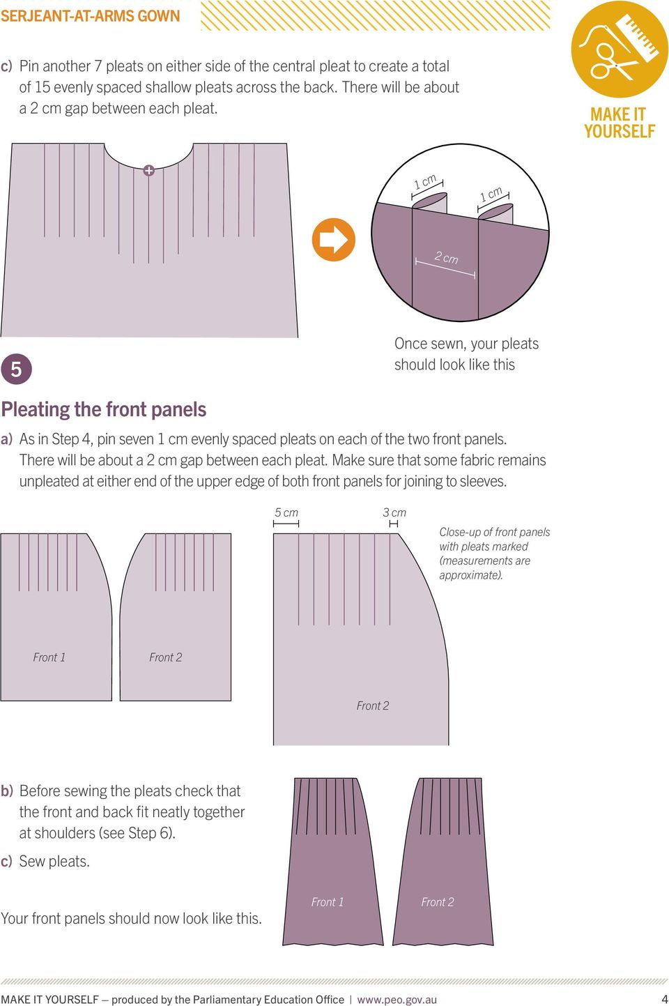 There will be about a 2 cm gap between each pleat. Make sure that some fabric remains unpleated at either end of the upper edge of both front panels for joining to sleeves.