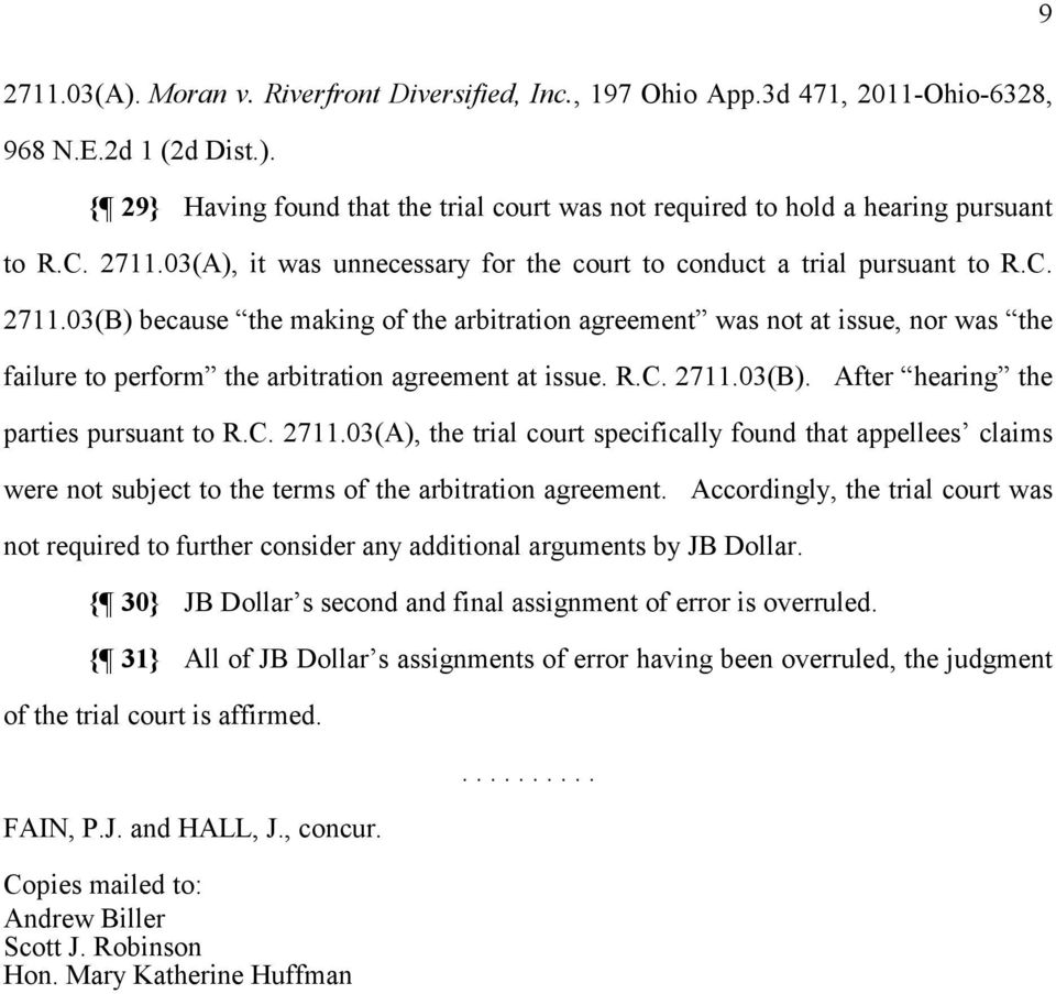 R.C. 2711.03(B). After hearing the parties pursuant to R.C. 2711.03(A), the trial court specifically found that appellees claims were not subject to the terms of the arbitration agreement.