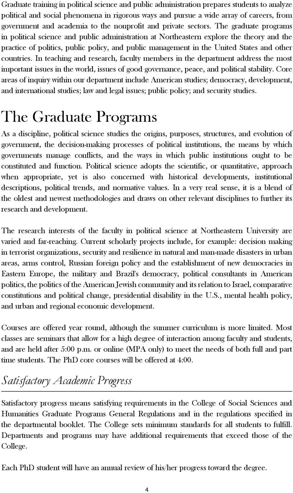 The graduate programs in political science and public administration at Northeastern explore the theory and the practice of politics, public policy, and public management in the United States and