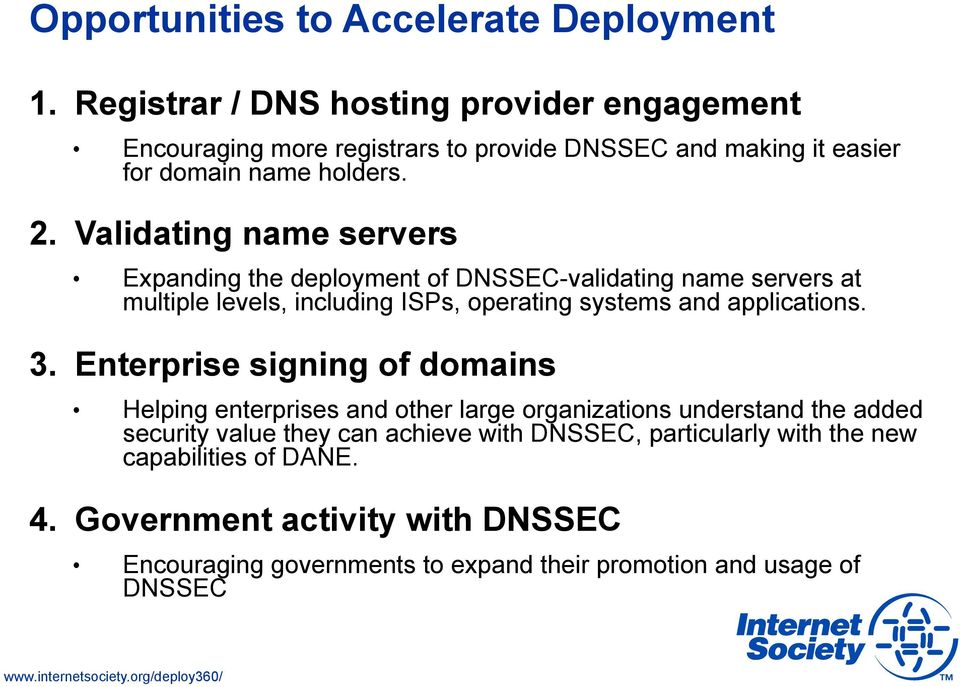 Validating name servers Expanding the deployment of DNSSEC-validating name servers at multiple levels, including ISPs, operating systems and applications. 3.